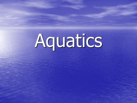 Aquatics. Aquatic Habitats Lentic Lentic –Standing water habitats (lakes, ponds, wetlands) Lotic Lotic –Moving water habitats (rivers, streams)
