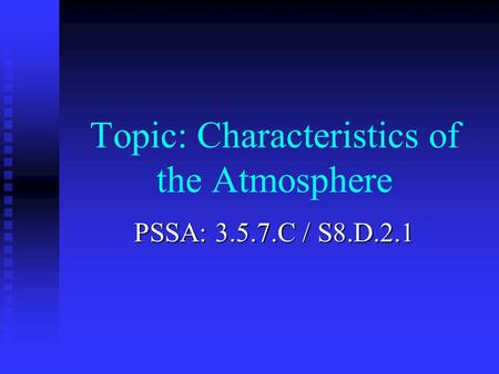 Topic: Characteristics of the Atmosphere PSSA: 3.5.7.C / S8.D.2.1.