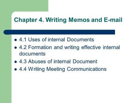 4.1 Uses of internal Documents 4.2 Formation and writing effective internal documents 4.3 Abuses of internal Document 4.4 Writing Meeting Communications.