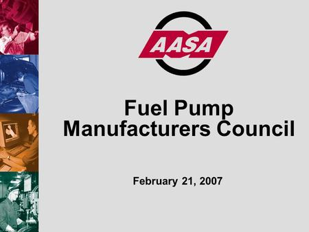 Fuel Pump Manufacturers Council February 21, 2007.