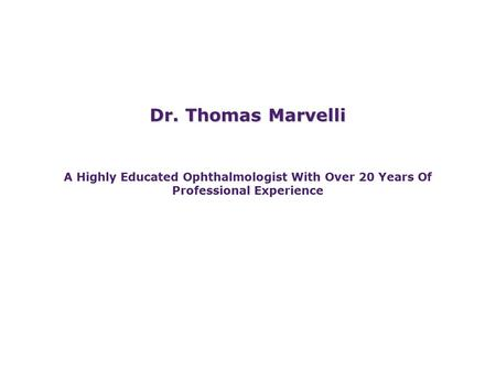 Dr. Thomas Marvelli A Highly Educated Ophthalmologist With Over 20 Years Of Professional Experience.