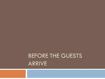 BEFORE THE GUESTS ARRIVE. Vocabulary  Sidework- all the duties servers perform other than those directly related to serving the guests  Station – a.