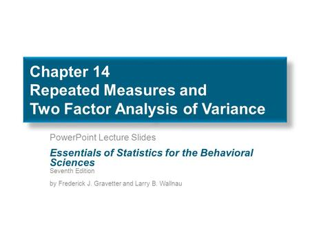 Chapter 14 Repeated Measures and Two Factor Analysis of Variance PowerPoint Lecture Slides Essentials of Statistics for the Behavioral Sciences Seventh.