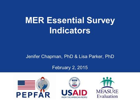 MER Essential Survey Indicators Jenifer Chapman, PhD & Lisa Parker, PhD February 2, 2015.