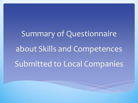 Summary of Questionnaire about Skills and Competences Submitted to Local Companies.