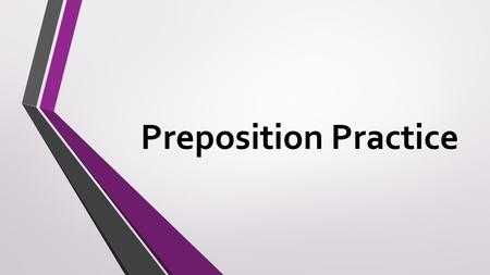 Preposition Practice. 1. Rewrite the sentence. 2. Circle the preposition. 3. Underline the prepositional phrase.