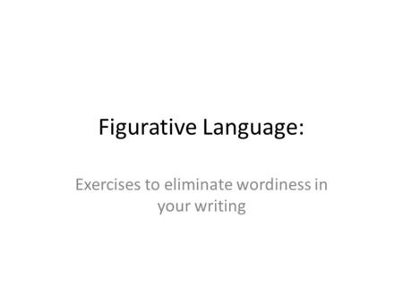 Figurative Language: Exercises to eliminate wordiness in your writing.