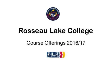 Rosseau Lake College Course Offerings 2016/17. RLC Academic Course Offerings Core Focus a)Broad base liberal arts curriculum with a focus on the environment,