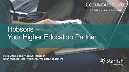 Hobsons – Your Higher Education Partner Kylie Litten, Senior Account Manager Brian Mikesell, Vice President of Market Engagement.