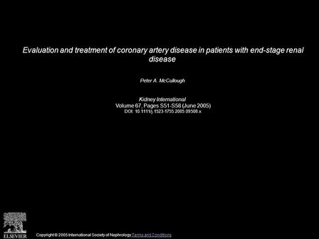 Evaluation and treatment of coronary artery disease in patients with end-stage renal disease Peter A. McCullough Kidney International Volume 67, Pages.