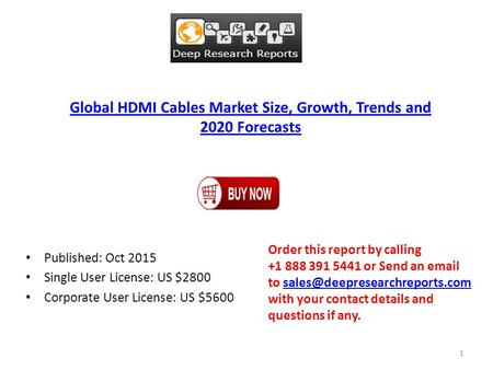 Global HDMI Cables Market Size, Growth, Trends and 2020 Forecasts Published: Oct 2015 Single User License: US $2800 Corporate User License: US $5600 Order.