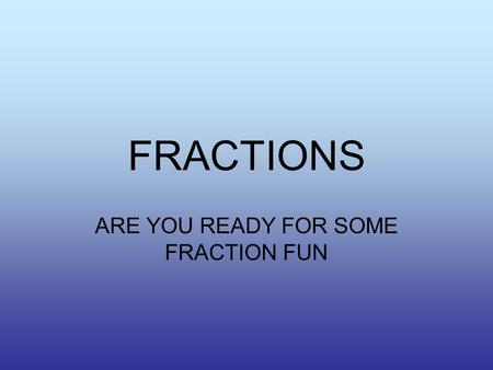FRACTIONS ARE YOU READY FOR SOME FRACTION FUN. FRACTIONS Math Sentence Prime and Composite EquivalentReducingConvertingFactoring 100 200 300 400 500.