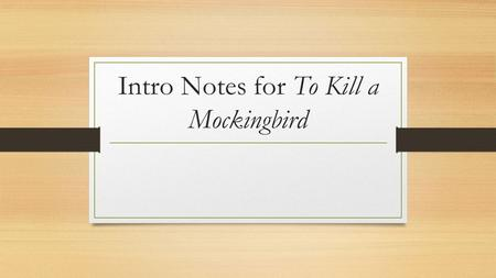 Intro Notes for To Kill a Mockingbird. Nelle Harper Lee 1926 February 2016.
