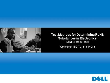 Test Methods for Determining RoHS Substances in Electronics Markus Stutz, Dell Convenor IEC TC 111 WG 3.