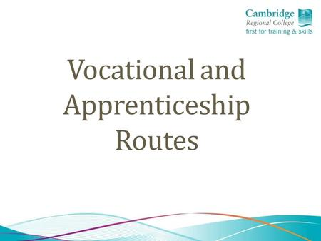 Vocational and Apprenticeship Routes. Study Programmes at CRC Funding per student, rather than per qualification means: No requirement for small qualifications.