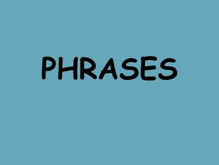 PHRASES. 3 types 1. Prepositional phrases a. Adjective b. Adverb 2. Appositive phrases 3. Verbal phrases a. Participial b. Gerund c. Infinitive.
