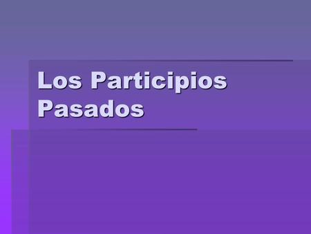 Los Participios Pasados. What is a past participle?  Normally… A past participle indicates past or completed action or time. (-ed or –d)