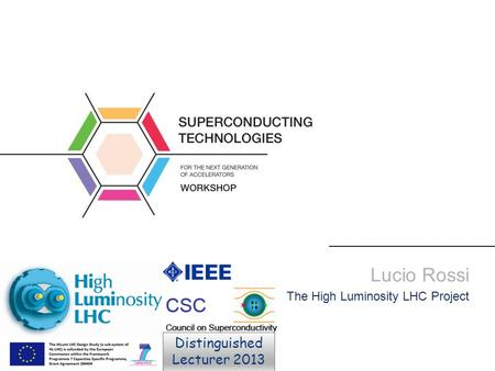 Lucio Rossi The High Luminosity LHC Project Distinguished Lecturer 2013.