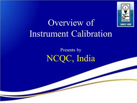 Overview of Instrument Calibration Presents by NCQC, India.