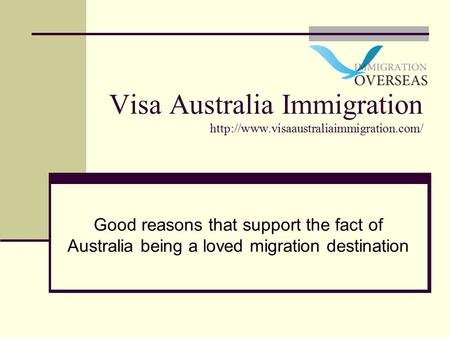Visa Australia Immigration  Good reasons that support the fact of Australia being a loved migration destination.