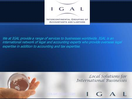 Www.igal-network.com We at IGAL provide a range of services to businesses worldwide. IGAL is an international network of legal and accounting experts who.