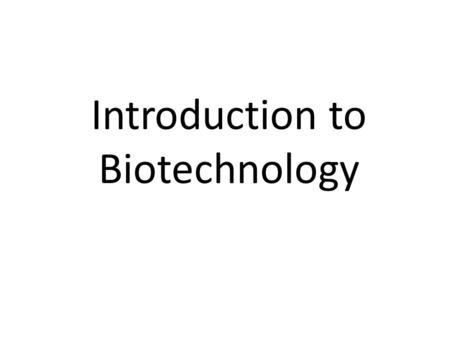 Introduction to Biotechnology. What is it? The study and manipulation of any living thing or their component molecules, cells, tissues, or organs.