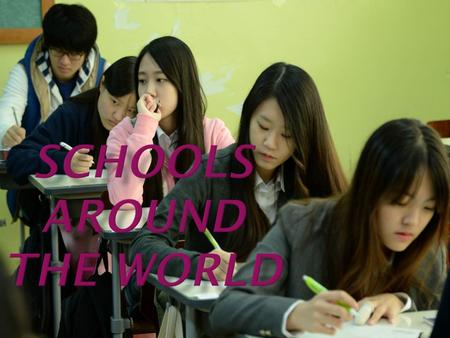 There are many types of schools in the world:  Secondary schools  High schools  Private boarding schools  Specialist schools.