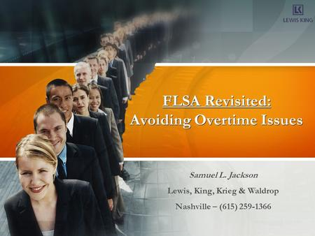 FLSA Revisited: Avoiding Overtime Issues Samuel L. Jackson Lewis, King, Krieg & Waldrop Nashville – (615) 259-1366.