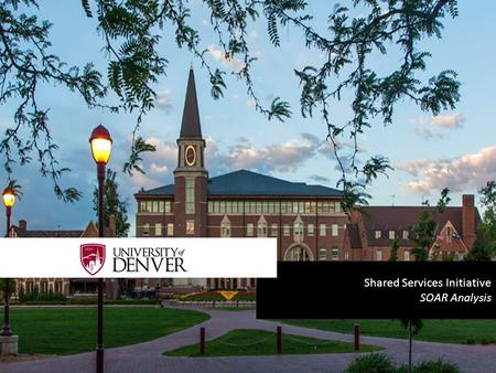 "Shared Services Initiative SOAR Analysis. STRENGTHS —The culture of collaboration and accountability, the ""can do"" attitude, and the vision of the University."