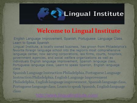 Welcome to Lingual Institute English Language Improvement, Spanish, Portuguese Language Class, Learn to Speak Spanish Lingual Institute, a locally owned.