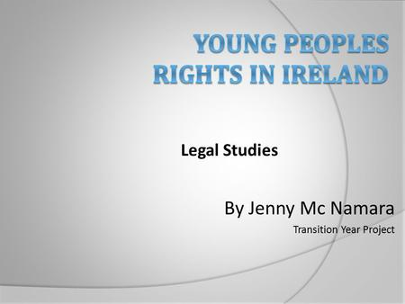 By Jenny Mc Namara Transition Year Project Legal Studies.