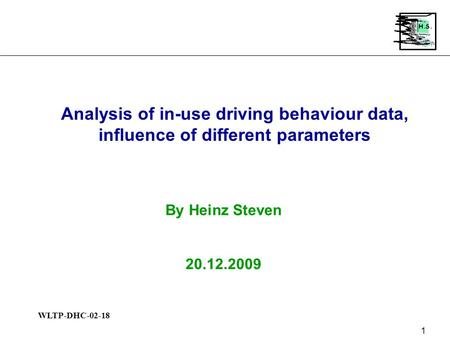 WLTP-DHC-02-18 1 Analysis of in-use driving behaviour data, influence of different parameters By Heinz Steven 20.12.2009.