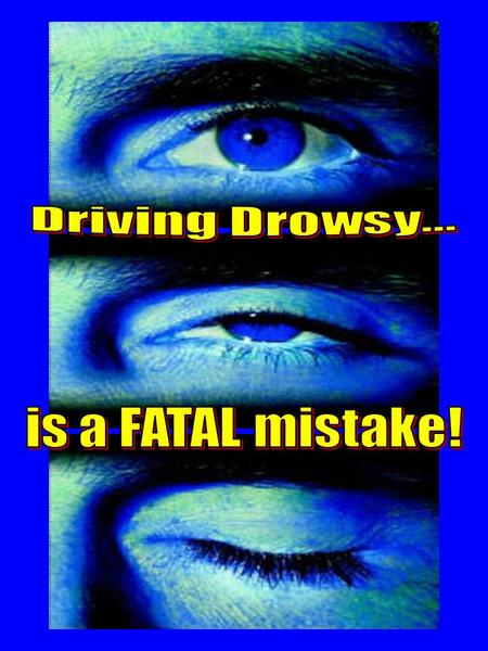 Driving drowsy slows your reaction time, decreases awareness, and impairs judgment, just like drugs or alcohol. And, just like drugs and alcohol, driving.