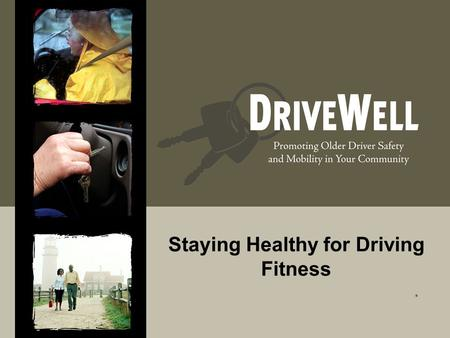 Staying Healthy for Driving Fitness.. Why Do We Drive?  Independence  Freedom  Convenience  Connection and contribution to the community, friends,