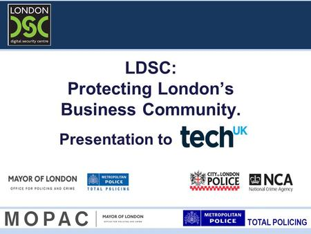 TOTAL POLICING LDSC: Protecting London's Business Community. Presentation to.