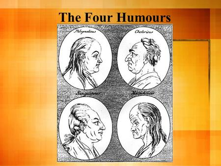 The Four Humours. In Greek, Medieval, and Renaissance thought, the traditional four elements form the basis for a theory of medicine and later psychological.