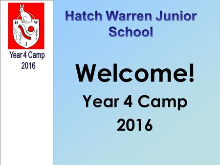 Welcome! Year 4 Camp 2016. Why carry out residentials? –Is FUN! –Builds co-operative relationships between peers. –Offers those of a non academic nature.