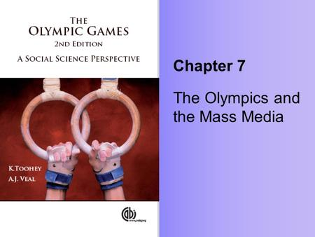 "Chapter 7 The Olympics and the Mass Media. ""Whatever else the Olympic Games have been, they are now the ultimate media festival."" - Garry Whannel."