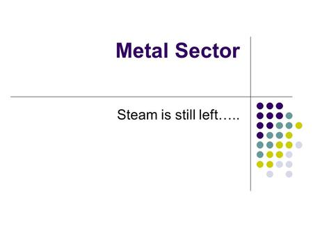 Metal Sector Steam is still left…...