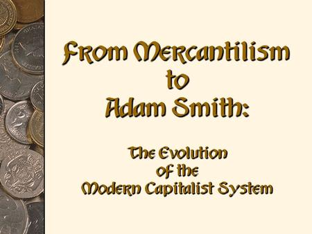 From Mercantilism to Adam Smith: The Evolution of the Modern Capitalist System.