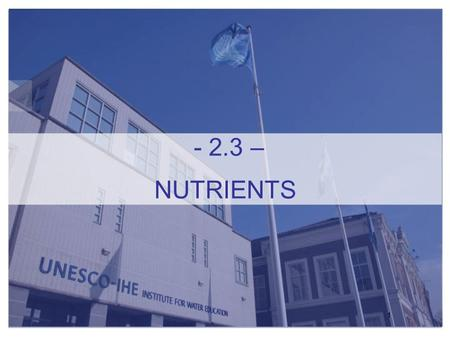 1 - 2.3 – NUTRIENTS 2 Chapter 3.4 in Chapman et al. Gretchen Gettel/Peter Kelderman UNESCO-IHE Institute for Water Education Online Module Water Quality.