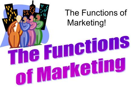 The Functions of Marketing!. Marketing: The process of developing, promoting, and distributing products to satisfy customers' needs and wants.