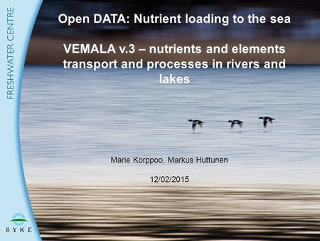 Nitrogen loading from forested catchments Marie Korppoo VEMALA catchment meeting, 25/09/2012 Marie Korppoo, Markus Huttunen 12/02/2015 Open DATA: Nutrient.