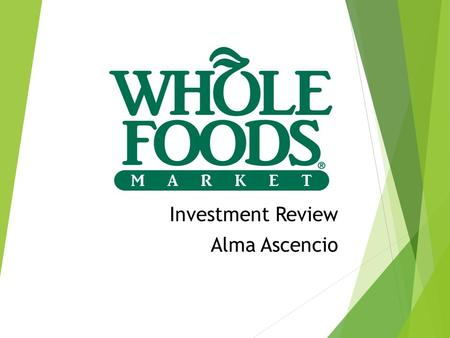 Investment Review Alma Ascencio.  Company background  Performance  Profit margins  P/E ratio  Earnings Per Share  Current ratio of assets and liabilities.