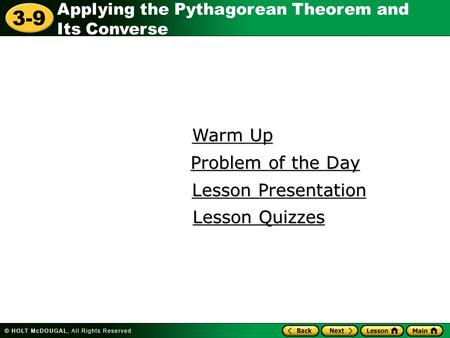 Applying the Pythagorean Theorem and Its Converse 3-9 Warm Up Warm Up Lesson Presentation Lesson Presentation Problem of the Day Problem of the Day Lesson.
