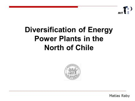 Diversification of Energy Power Plants in the North of Chile Matías Raby.