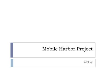 Mobile Harbor Project 김효영. Contents  About CSD Lab  What is Mobile Harbor?  About the Project.