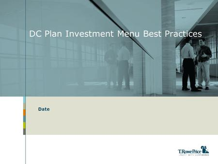 DC Plan Investment Menu Best Practices Date Copyright 2010. T. Rowe Price. All rights reserved.