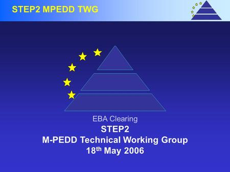 1 Confidentiel EBA Clearing STEP2 MPEDD TWG STEP2 M-PEDD Technical Working Group 18 th May 2006 EBA Clearing.
