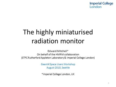 The highly miniaturised radiation monitor Edward Mitchell * On behalf of the HMRM collaboration (STFC Rutherford Appleton Laboratory & Imperial College.